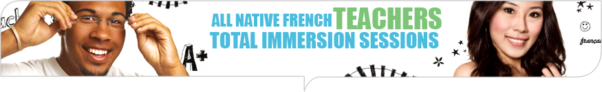 All native French teachers - total immersion sessions